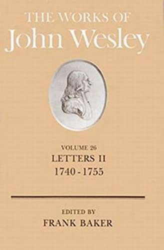 The Works of John Wesley Volume 26: Letters II (1740-1755) (0687462177) by Baker, Frank