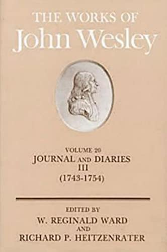 The Works of John Wesley, Vol. 20: Journal and Diaries III (1743-1754): Wesley, John (Ward and ...