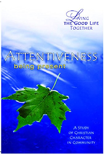 9780687465408: Living the Good Life Together - Attentiveness Study & Reflection Guide: Being Present