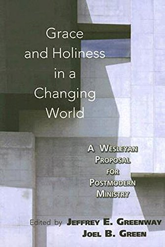 Grace and Holiness in a Changing World: A Wesleyan Proposal for Postmodern Ministry: Greenway, ...