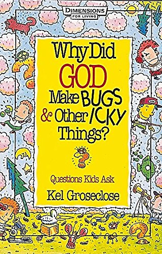 Why Did God Make Bugs and Other Icky Things? : Questions Kids Ask: Groseclose, Kel