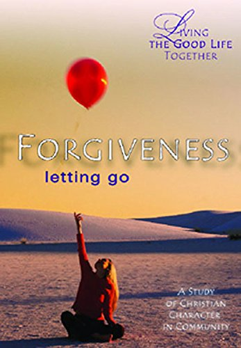 Forgiveness: Letting Go (Living the Good Life Together)