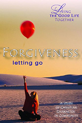9780687466108: Living the Good Life Together - Forgiveness Study & Reflection Guide: Letting Go