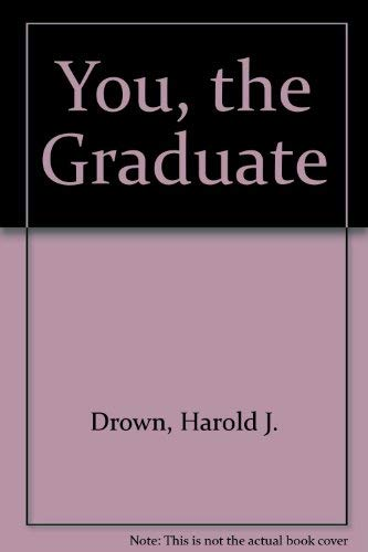 You the Graduate: Drown, Harold J.