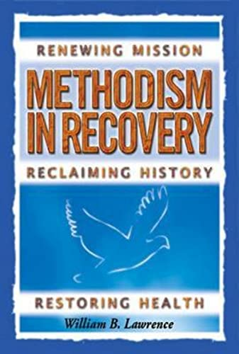Methodism in Recovery: Renewing Mission, Reclaiming History, Restoring Health: Lawrence, William B