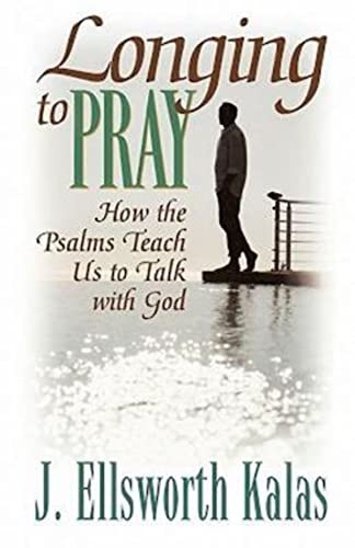 9780687495122: Longing to Pray: How the Psalms Teach Us to Talk with God