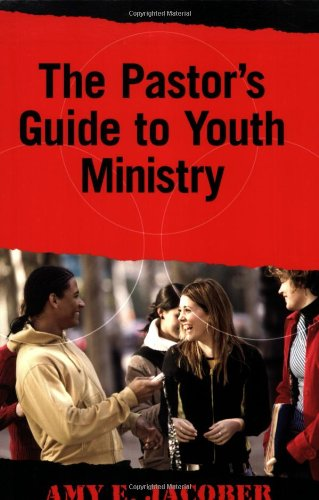 The Pastor's Guide to Youth Ministry: Jacober, Amy E.