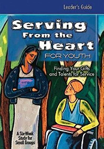 Serving From the Heart for Youth Leader's Guide: Finding Your Gifts and Talents for Service (0687497183) by Cartmill, Carol; Gentile, Yvonne; Broyles, Anne