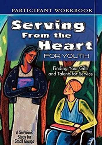 Serving from the Heart for Youth: Finding Your Gifts and Talents for Service, Participant Workbook (0687497280) by Gentile, Yvonne; Cartmill, Carol; Broyles, Anne