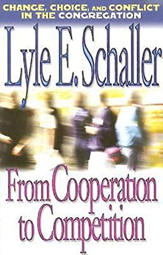 From Cooperation to Competition: Change, Choice, and Conflict in the Congregation: Schaller, Lyle E...