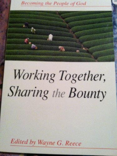 Working Together Sharing the Bounty: Wayne G. Reece
