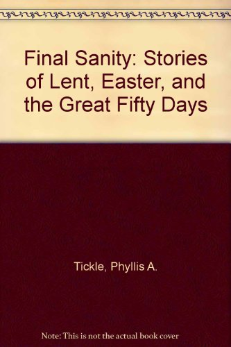 Final Sanity: Stories of Lent, Easter, and the Great Fifty Days: Tickle, Phyllis A.