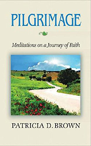 Pilgrimage: Meditations on a Journey of Faith: Brown, Patricia D.