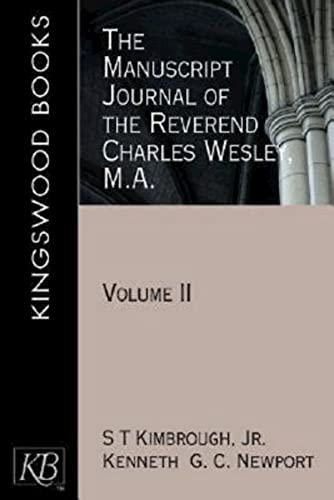 The Manuscript Journal of the Reverend Charles Wesley, M.A.: Volume 2 (Kingswood): Newport, Kenneth...