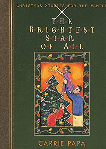 The Brightest Star of All: Christmas Stories for the Family: Papa, Carrie