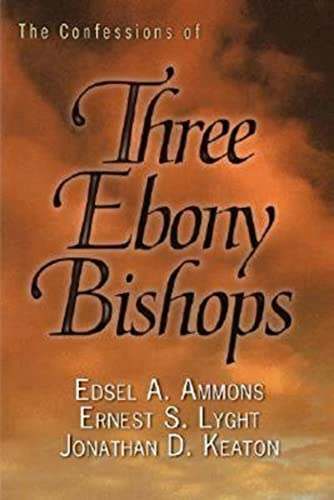 Confessions of Three Ebony Bishops, The: Ammons, Edsel A.; Lyght, Ernest S.; Keaton, Jonathan D.