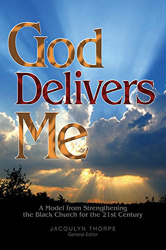 God Delivers Me: A Model from Strengthening the Black Church for the 21st Century: Jacqulyn Thorpe