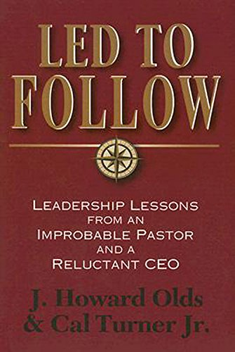 Led to Follow: Leadership Lessons from an Improbable Pastor and a Reluctant CEO: Turner, Cal Jr