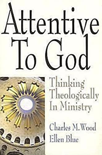 9780687651627: Attentive to God: Thinking Theologically in Ministry