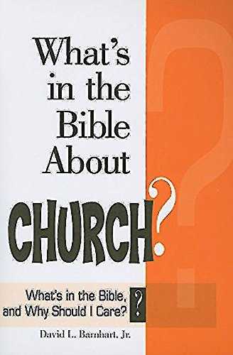 What's in the Bible About Church?: What's in the Bible and Why Should I Care? (Why Is That in the Bible and Why Should I Care?) (0687652944) by David L. Jr. Barnhart; Abingdon Press