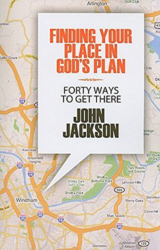 Finding Your Place in God's Plan: Forty Ways to Get There: Jackson, John