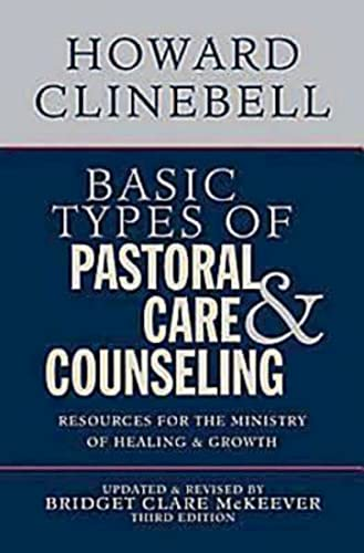 9780687663804: Basic Types of Pastoral Care & Counseling: Resources for the Ministry of Healing & Growth, Third Edition