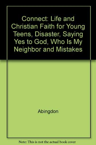 Connect: Life and Christian Faith for Young Teens, Disaster, Saying Yes to God, Who Is My Neighbor ...