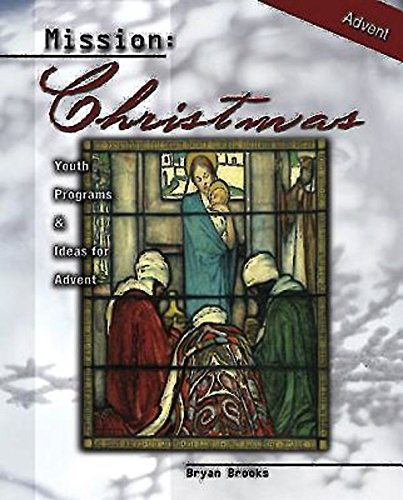 Mission: Christmas: Youth Programs and Ideas for Advent: Brooks, Bryan