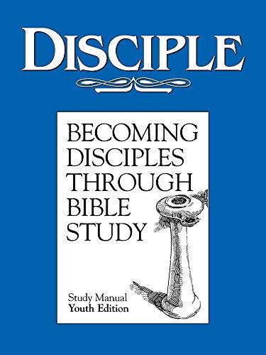 Disciple Becoming Desciples Through Bible Study (Study Manual, Youth Edition): Dan E. Bonner, Maxie...