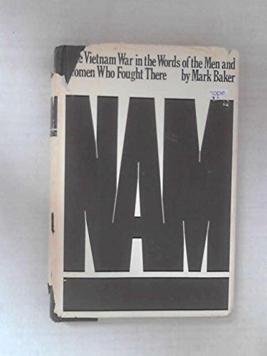 Nam: The Vietnam war in the words of the men and women who fought there (068800086X) by Mark Baker