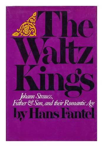 9780688000929: The Waltz Kings: Johann Strauss, Father and Son, and Their Romantic Age