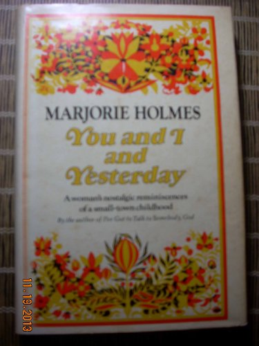You and I and Yesterday : A Woman's Nostalgic Reminiscences of a Small-Town Childhood: Holmes,...