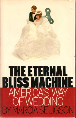 9780688001582: The eternal bliss machine;: America's way of wedding