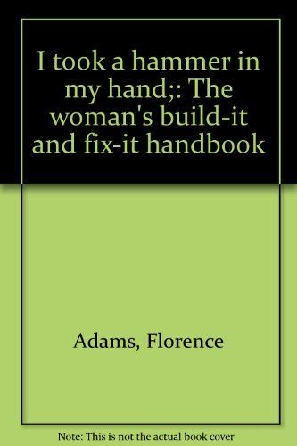 9780688001650: I took a hammer in my hand;: The woman's build-it and fix-it handbook
