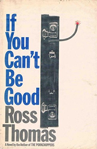 If You Cant be Good: Ross Thomas