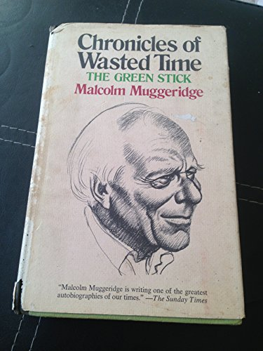 The green stick (His Chronicles of wasted: Malcolm Muggeridge