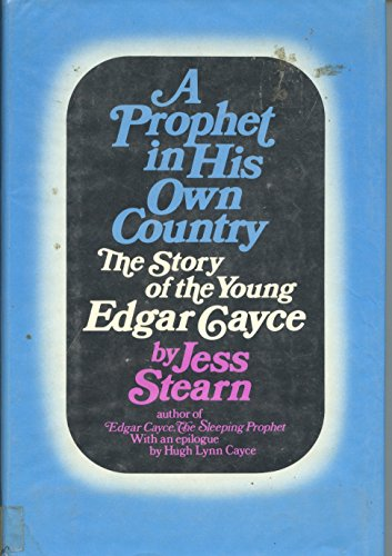 A prophet in his own country: The story of the young Edgar Cayce (0688002587) by Jess Stearn