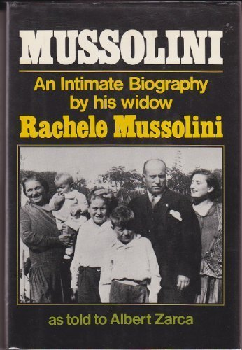 Mussolini: An Intimate Biography by His Widow, Rachele Mussolini: Rachele Mussolini, Christine ...