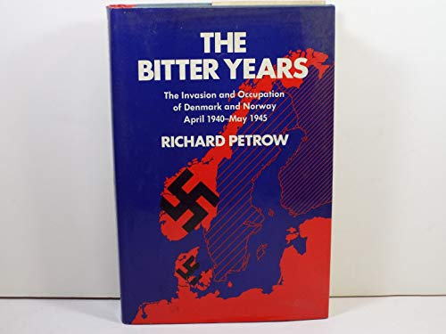 9780688002756: The Bitter Years; The Invasion and Occupation of Denmark and Norway, April 1940-May 1945 (First Edition)