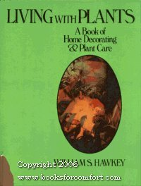Living with Plants: A Book of Home Decorating & Plant Care: Hawkey, William S.