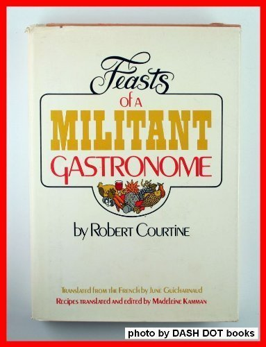 Feasts of a militant gastronome,: Courtine, Robert J