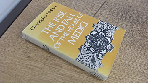 9780688003395: The House of Medici, its rise and fall