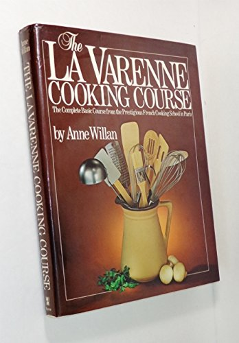The La Varenne Cooking Course: The Complete Basic Course From the Prestigious French Cooking School...