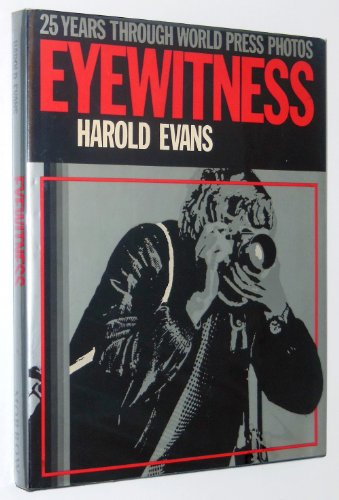 Eyewitness: 25 Years Through World Press Photos: Evans, Harold
