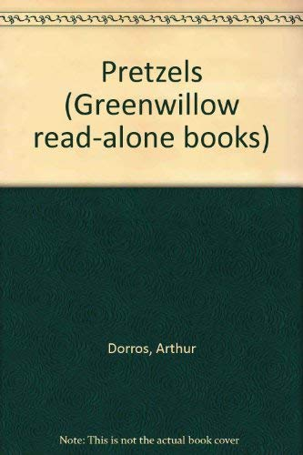 Pretzels (Greenwillow read-alone books) (068800668X) by Dorros, Arthur