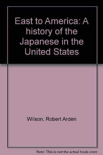 9780688007454: East to America: A history of the Japanese in the United States