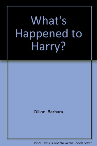 What's Happened to Harry?: Dillon, Barbara