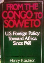 From the Congo to Soweto: U.S. Foreign Policy toward Africa since 1960: Jackson, Henry F