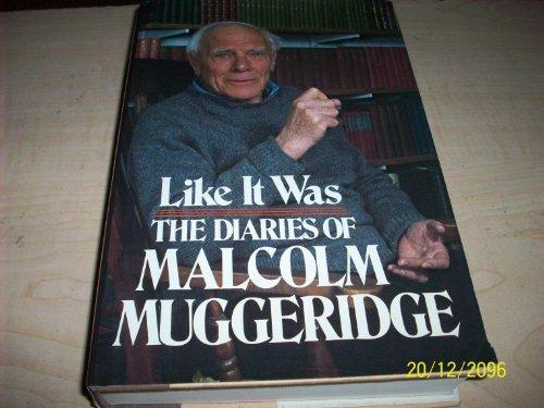 Like it was: The diaries of Malcolm Muggeridge: Malcolm Muggeridge