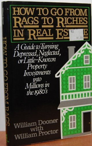 How to go from rags to riches in real estate: A guide to turning depressed, neglected, or ...